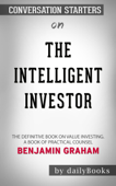The Intelligent Investor: The Definitive Book on Value Investing. A Book of Practical Counsel by Benjamin Graham: Converation Starters