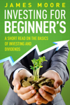 Investing for Beginners a Short Read on the Basics of Investing and Dividends