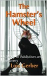The Hamsters Wheel A Story Of Addiction And Recovery