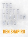 The Lefts Phantom Wars