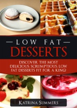 Low Fat Desserts: Discover The Most Delicious, Scrumptious Low Fat Desserts Fit For A King!