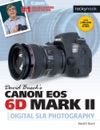 David Buschs Canon EOS 6D Mark II Guide To Digital SLR Photography