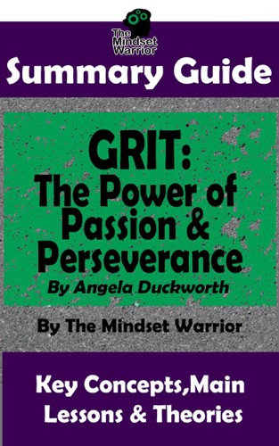 The Mindset Warrior - Summary Guide: Grit: The Power of Passion and Perseverance: by Angela Duckworth  The Mindset Warrior Summary Guide