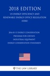 2016-01-15 Energy Conservation Program For Certain Industrial Equipment - Energy Conservation Standards US Energy Efficiency And Renewable Energy Office Regulation EERE 2018 Edition
