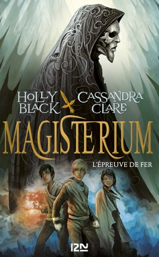 Holly Black & Cassandra Clare - Magisterium - tome 1 : L'épreuve de fer