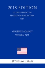 Violence Against Women Act (US Department Of Education Regulation) (ED) (2018 Edition)