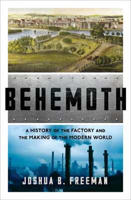 Behemoth: A History of the Factory and the Making of the Modern World - Joshua B. Freeman book