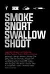 Smoke Snort Swallow Shoot