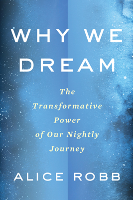 Why We Dream - Alice Robb book