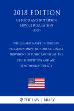 WIC Farmers Market Nutrition Program (FMNP) - Nondiscretionary Provisions Of Public Law 108-265, The Child Nutrition And WIC Reauthorization Act (US Food And Nutrition Service Regulation) (FNS) (2018 Edition)