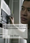 IT Troubleshooting A Beginners Guide