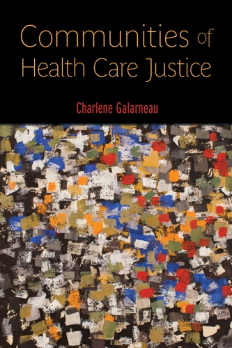 Charlene Galarneau - Communities of Health Care Justice