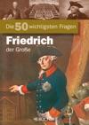 Die 50 Wichtigsten Fragen Zu Friedrich Der Groe - Chronik Und Bildband