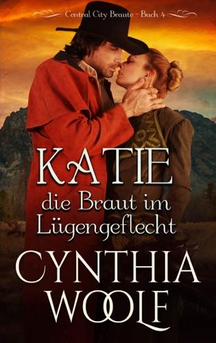 Cynthia Woolf - Katie, die Braut em Lugengeflecht, Central City Braute, Buch 4