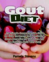 Gout Diet The Simple Comprehensive Guide For Gout Treatment Today Including Home Remedies For Gout Cure And The Foods To Avoid With Gout