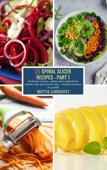 25 Spiral Slicer Recipes - Part 1