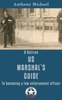 A Retired US Marshal's Guide To Becoming a Law Enforcement Officer