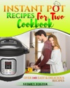 Instant Pot For Two Cookbook Easy And Delicious Recipes Slow Cooker For 2 Healthy Dishes