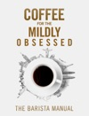 Coffee For The Mildly Obsessed