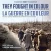 They Fought In Colour  La Guerre En Couleur
