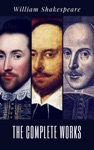 The Complete Works Of William Shakespeare 37 Plays 160 Sonnets And 5 Poetry Books With Active Table Of Contents