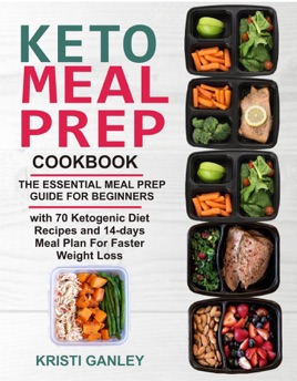 Keto Meal Prep Cookbook The Essential Meal Prep Guide For Beginners With 70 Ketogenic Diet Recipes And 14 Days Meal Plan For Faster Weight Loss