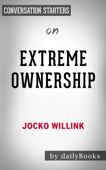 Extreme Ownership: How U.S. Navy SEALs Lead and Win (New Edition) by Jocko Willink: Conversation Starters