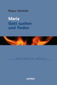 Maria: Gott suchen und finden