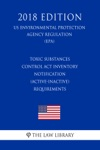 Toxic Substances Control Act Inventory Notification Active-Inactive Requirements US Environmental Protection Agency Regulation EPA 2018 Edition