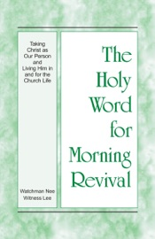 The Holy Word for Morning Revival - Taking Christ as Our Person and Living Him in and for the Church Life PDF Download