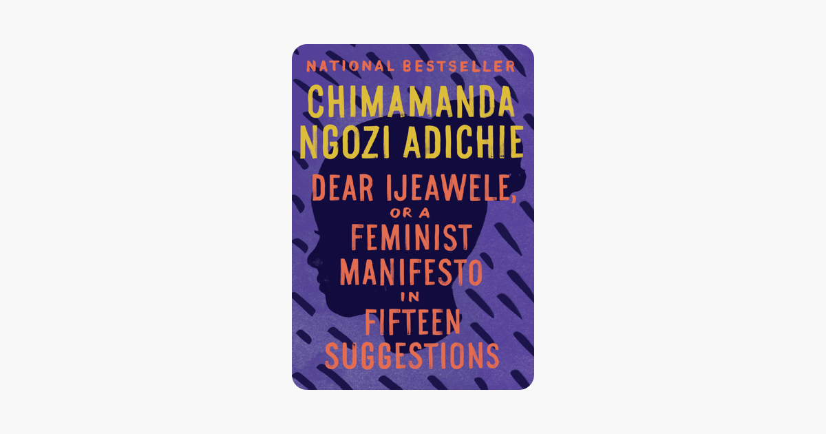 Dear Ijeawele Or A Feminist Manifesto In Fifteen Suggestions On