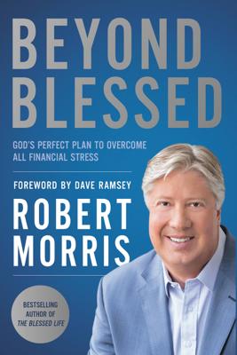 Beyond Blessed - Robert Morris & Dave Ramsey book