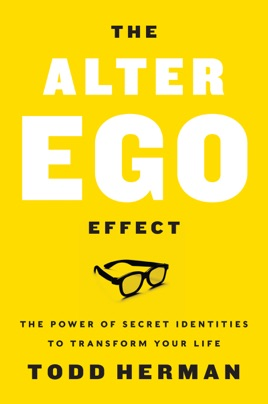 Image result for #6: The Alter Ego Effect: The Power of Secret Identities to Transform Your Life — by Todd Herman