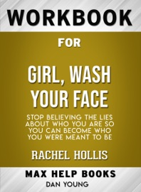 Workbook For Girl Wash Your Face Stop Believing The Lies About Who You Are So You Can Become Who You Were Meant To Be Max Help Books