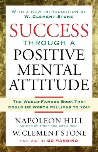 Napoleon Hill - Success Through A Positive Mental Attitude