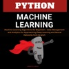 Python Machine Learning: Machine Learning Algorithms for Beginners - Data Management and Analytics for Approaching Deep Learning and Neural Networks from Scratch