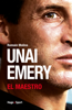Unai Emery - El Maestro - Romain Molina