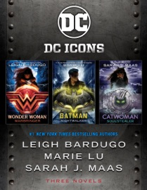The DC Icons Series - Leigh Bardugo, Marie Lu & Sarah J. Maas by  Leigh Bardugo, Marie Lu & Sarah J. Maas PDF Download