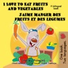 I Love to Eat Fruits and Vegetables J'aime manger des fruits et des legumes: (English French Bilingual Children's Book)