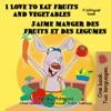 I Love To Eat Fruits And Vegetables Jaime Manger Des Fruits Et Des Legumes English French Bilingual Childrens Book