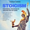 Stoicism The Eternal Principles Of The Stoic Way Of Living - A New Fresh And Easy To Understand Vision Of The Meditations  By Marcus Aurelius On The Shortness Of Life By Seneca And Enchiridion