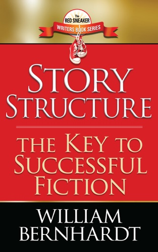 William Bernhardt - Story Structure: The Key to Successful Fiction