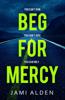 Beg For Mercy: Dead Wrong Book 1 (A gripping serial killer thriller) - Jami Alden