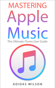 Mastering Apple Music - The Ultimate iTunes User Guide La couverture du livre martien