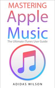 Mastering Apple Music - The Ultimate iTunes User Guide La couverture du livre martien