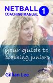 Netball Coaching Manual 1 - Your Guide to Coaching Juniors