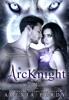 ArcKnight (The ArcKnight Wolf Pack Chronicles #1)