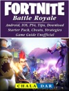 Fortnite Battle Royale Android IOS PS4 Tips Download Starter Pack Cheats Strategies Game Guide Unofficial