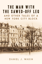The Man with the Sawed-Off Leg and Other Tales of a New York City Block book