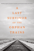 A Last Survivor of the Orphan Trains, A Memoir